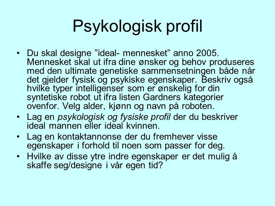 Psykologisk profil Du skal designe ideal- mennesket anno 2005.