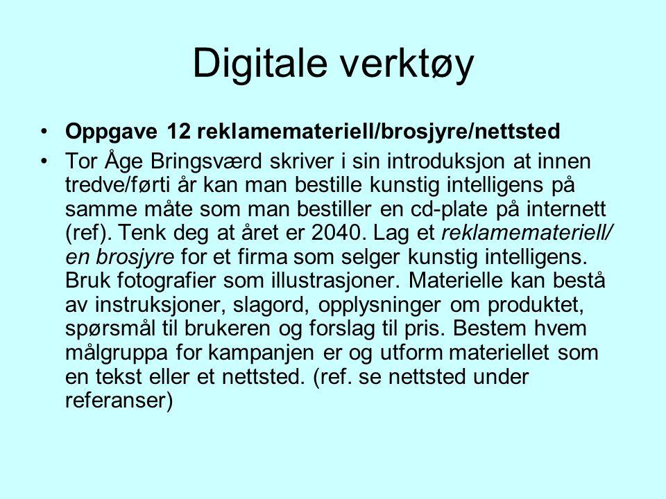 Digitale verktøy Oppgave 12 reklamemateriell/brosjyre/nettsted Tor Åge Bringsværd skriver i sin introduksjon at innen tredve/førti år kan man bestille kunstig intelligens på samme måte som man bestiller en cd-plate på internett (ref).