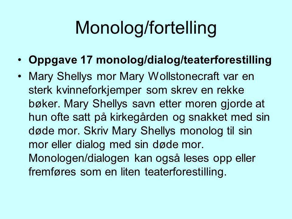 Monolog/fortelling Oppgave 17 monolog/dialog/teaterforestilling Mary Shellys mor Mary Wollstonecraft var en sterk kvinneforkjemper som skrev en rekke bøker.