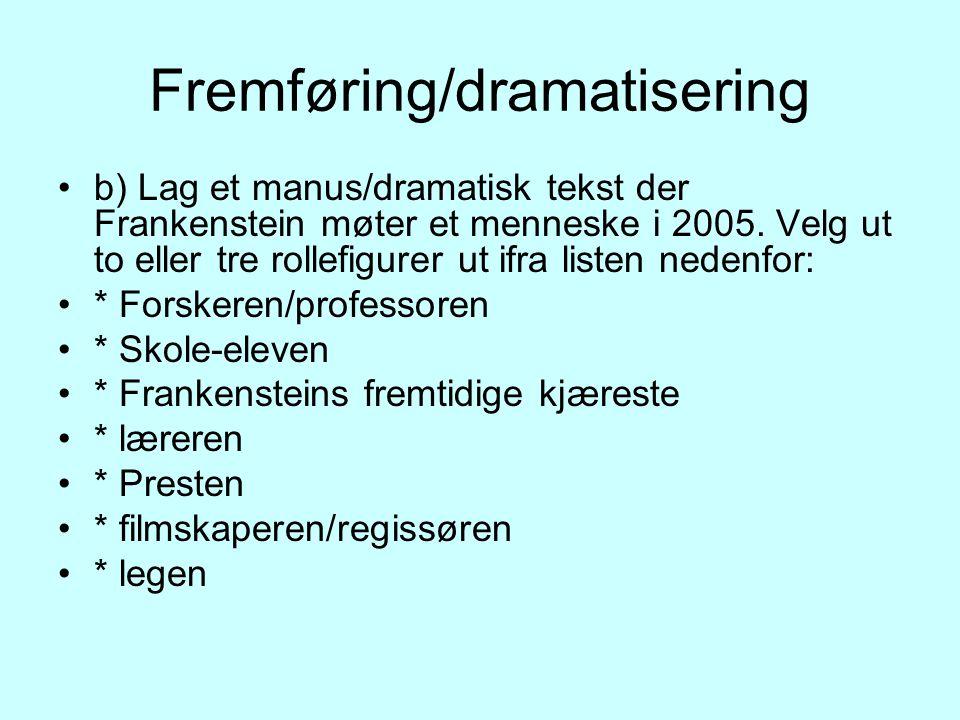 Fremføring/dramatisering b) Lag et manus/dramatisk tekst der Frankenstein møter et menneske i 2005.