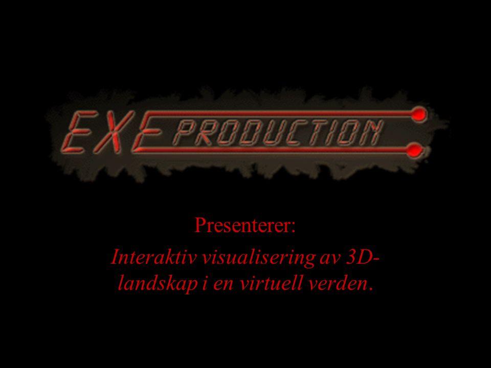 Presenterer: Interaktiv visualisering av 3D- landskap i en virtuell verden.