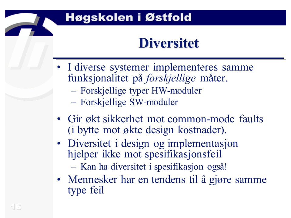 16 Diversitet I diverse systemer implementeres samme funksjonalitet på forskjellige måter.