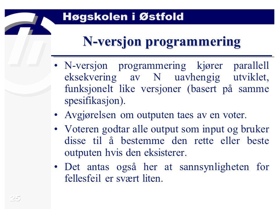 25 N-versjon programmering N-versjon programmering kjører parallell eksekvering av N uavhengig utviklet, funksjonelt like versjoner (basert på samme spesifikasjon).