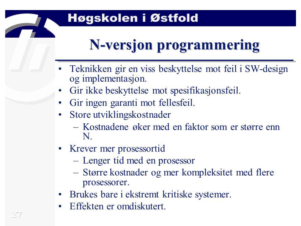 27 N-versjon programmering Teknikken gir en viss beskyttelse mot feil i SW-design og implementasjon.