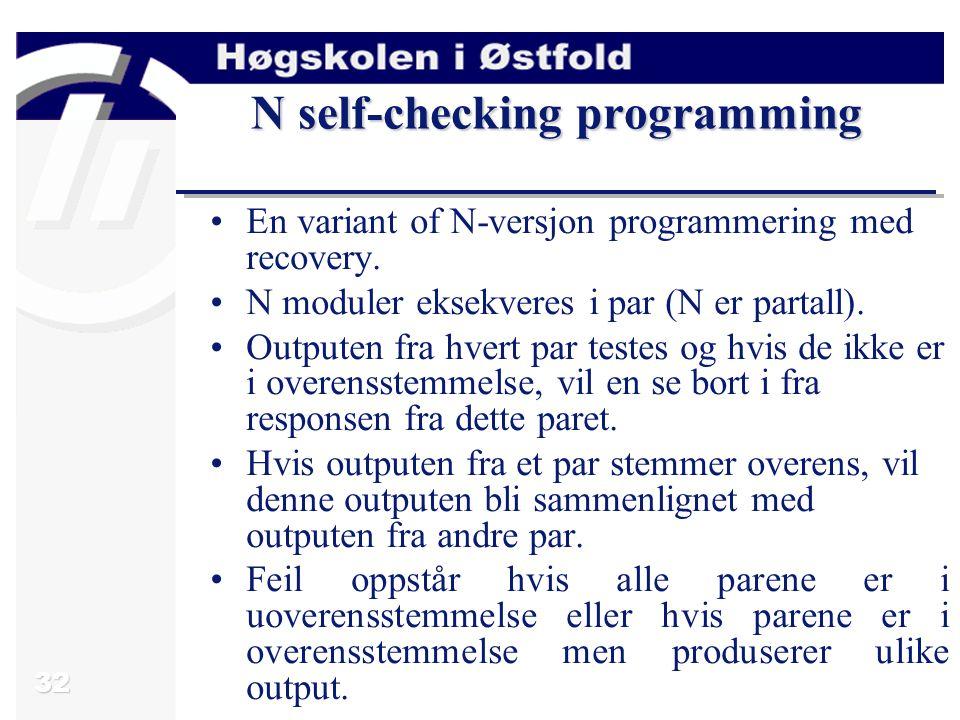 32 N self-checking programming En variant of N-versjon programmering med recovery. N moduler eksekveres i par (N er partall). Outputen fra hvert par t