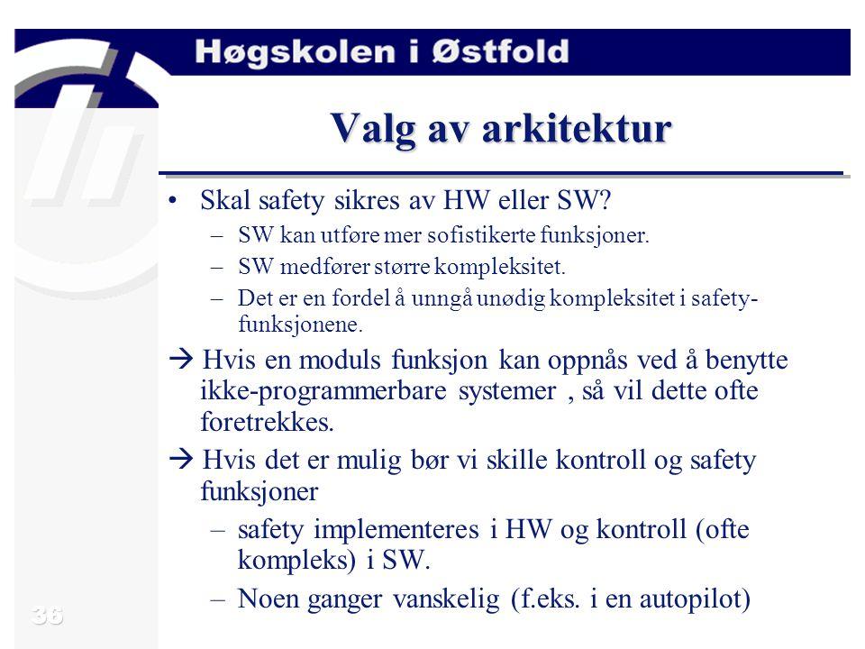 36 Valg av arkitektur Skal safety sikres av HW eller SW.