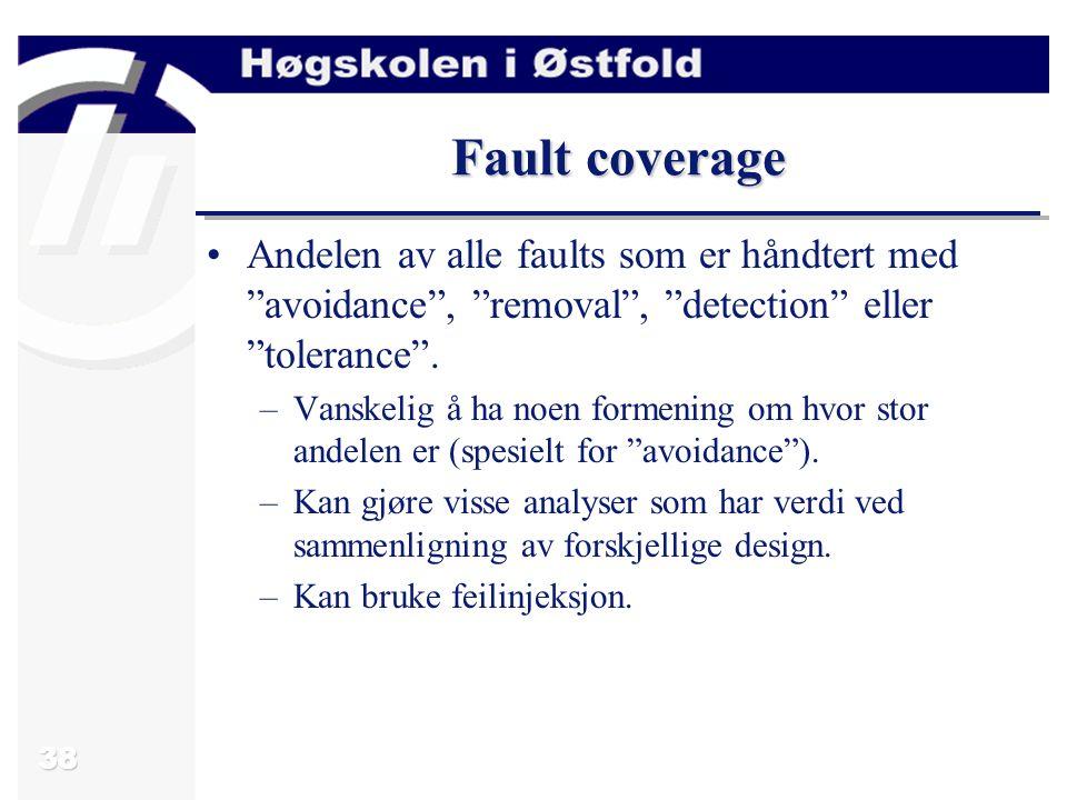 """38 Fault coverage Andelen av alle faults som er håndtert med """"avoidance"""", """"removal"""", """"detection"""" eller """"tolerance"""". –Vanskelig å ha noen formening om"""