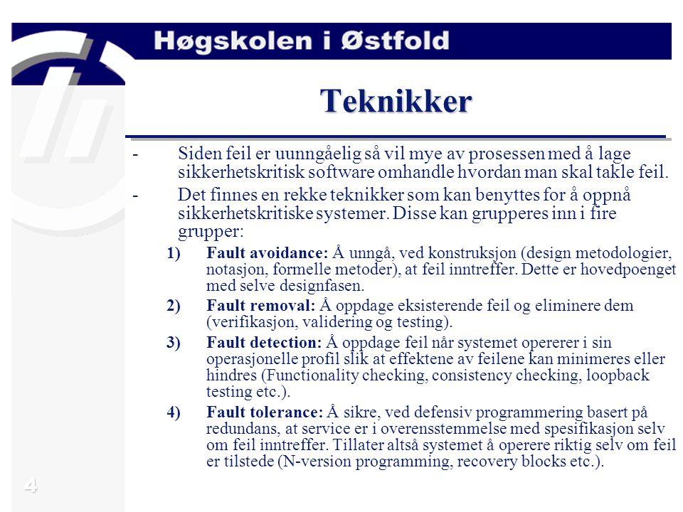 4 Teknikker -Siden feil er uunngåelig så vil mye av prosessen med å lage sikkerhetskritisk software omhandle hvordan man skal takle feil.