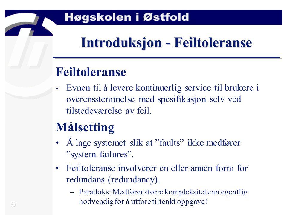 6 Introduksjon - Fault tolerance Feiltoleranse brukes bl.a.