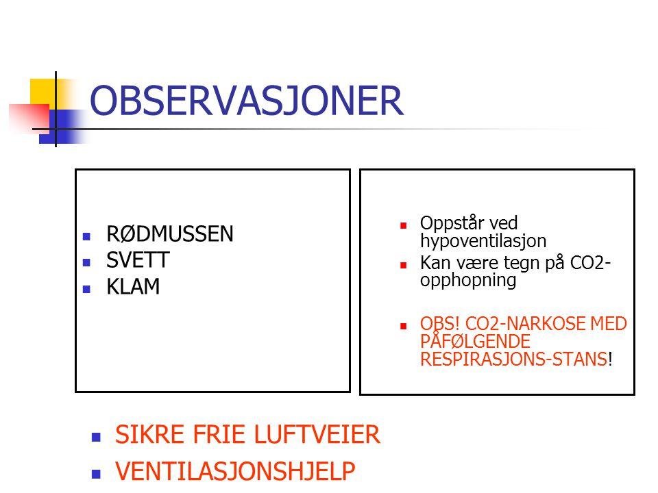 OBSERVASJONER RØDMUSSEN SVETT KLAM Oppstår ved hypoventilasjon Kan være tegn på CO2- opphopning OBS.
