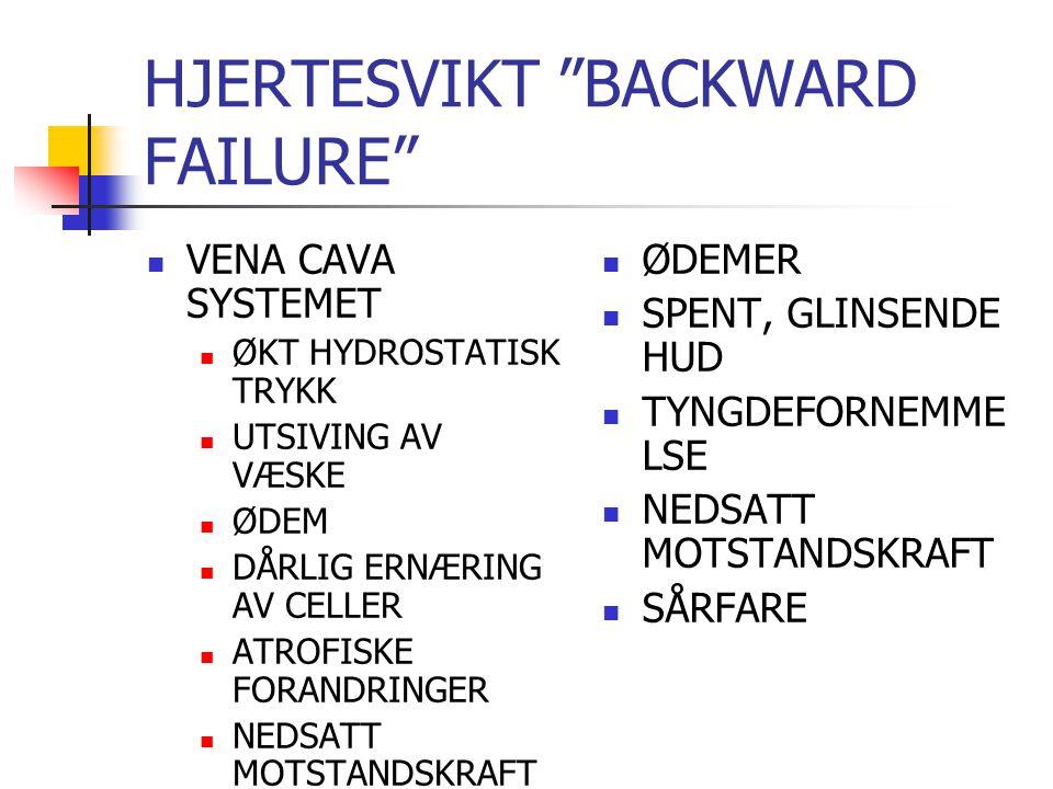 HJERTESVIKT BACKWARD FAILURE VENA CAVA SYSTEMET ØKT HYDROSTATISK TRYKK UTSIVING AV VÆSKE ØDEM DÅRLIG ERNÆRING AV CELLER ATROFISKE FORANDRINGER NEDSATT MOTSTANDSKRAFT ØDEMER SPENT, GLINSENDE HUD TYNGDEFORNEMME LSE NEDSATT MOTSTANDSKRAFT SÅRFARE