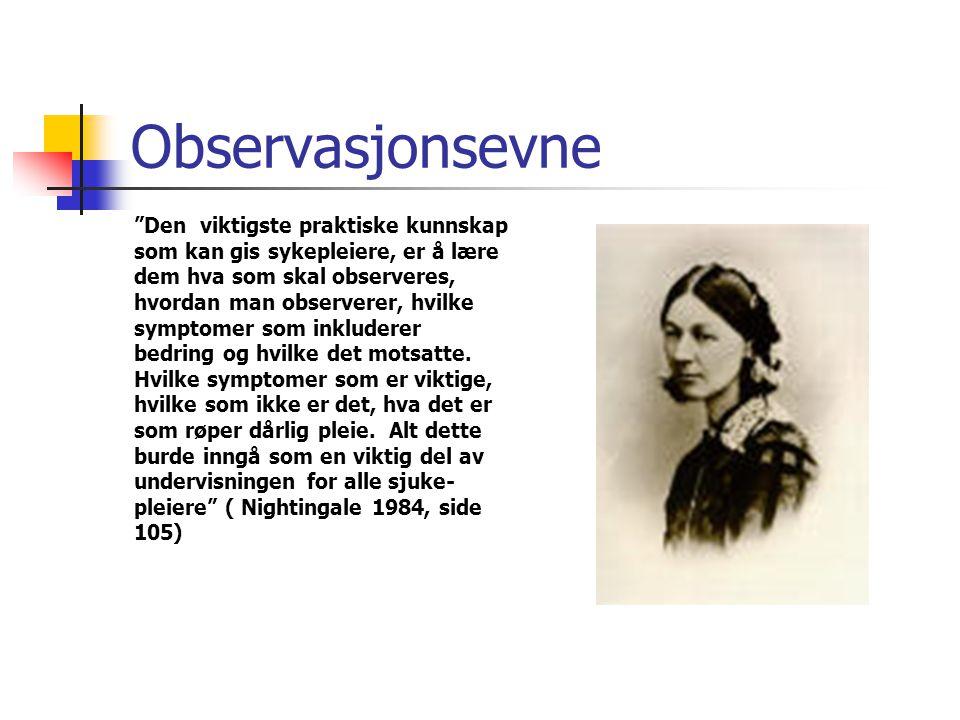 Observasjonsevne Den viktigste praktiske kunnskap som kan gis sykepleiere, er å lære dem hva som skal observeres, hvordan man observerer, hvilke symptomer som inkluderer bedring og hvilke det motsatte.