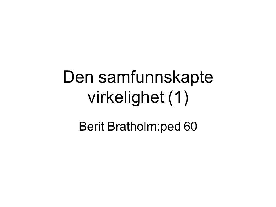 Den samfunnskapte virkelighet (1) Berit Bratholm:ped 60