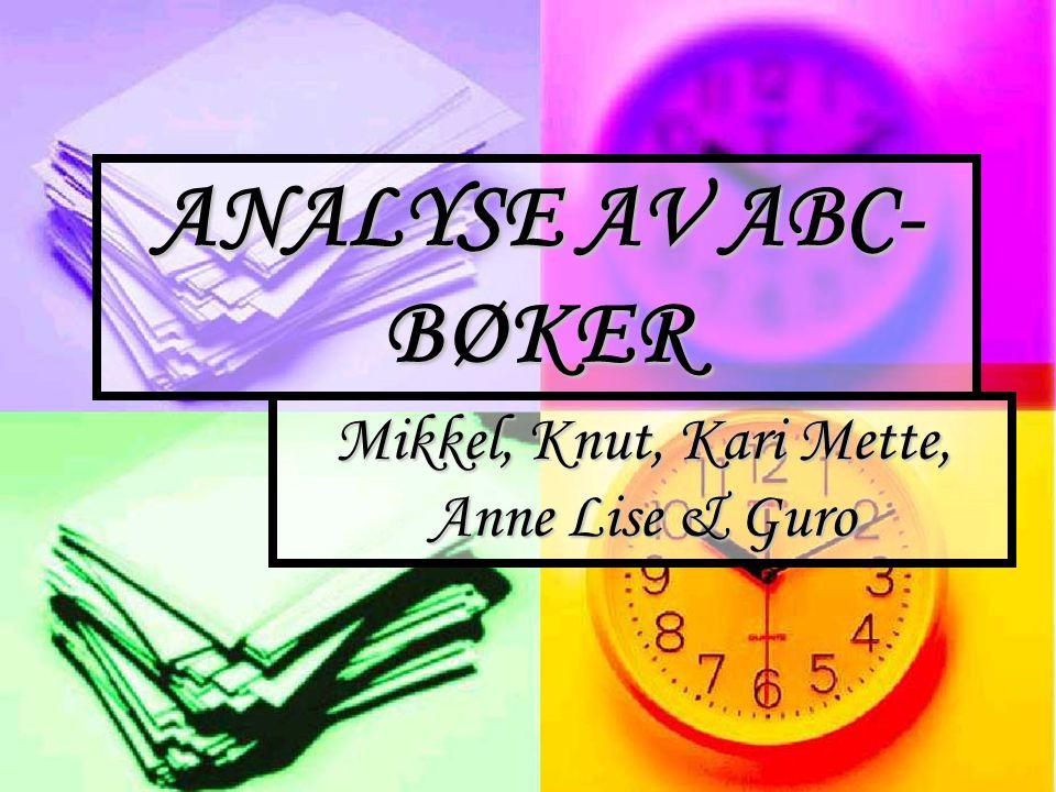 ANALYSE AV ABC- BØKER Mikkel, Knut, Kari Mette, Anne Lise & Guro