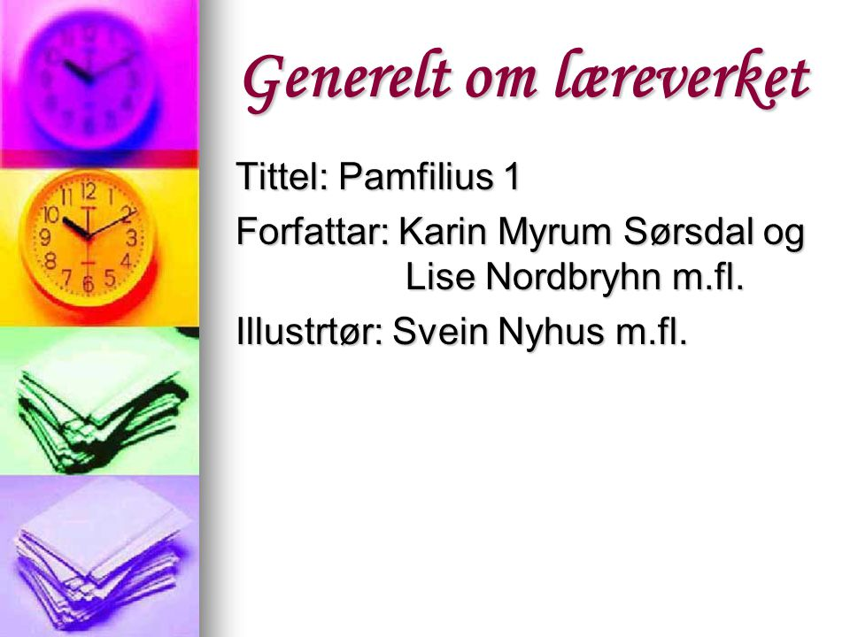 Generelt om læreverket Tittel: Pamfilius 1 Forfattar: Karin Myrum Sørsdal og Lise Nordbryhn m.fl.