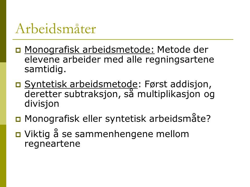 Arbeidsmåter  Monografisk arbeidsmetode: Metode der elevene arbeider med alle regningsartene samtidig.  Syntetisk arbeidsmetode: Først addisjon, der