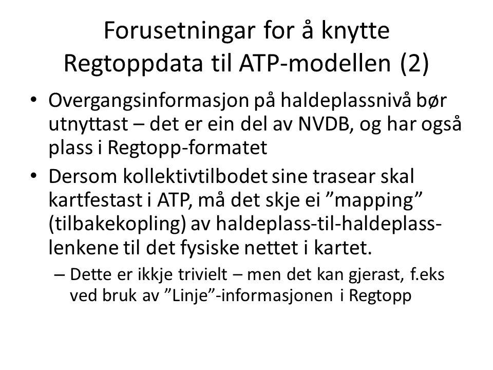 Forusetningar for å knytte Regtoppdata til ATP-modellen (2) Overgangsinformasjon på haldeplassnivå bør utnyttast – det er ein del av NVDB, og har også
