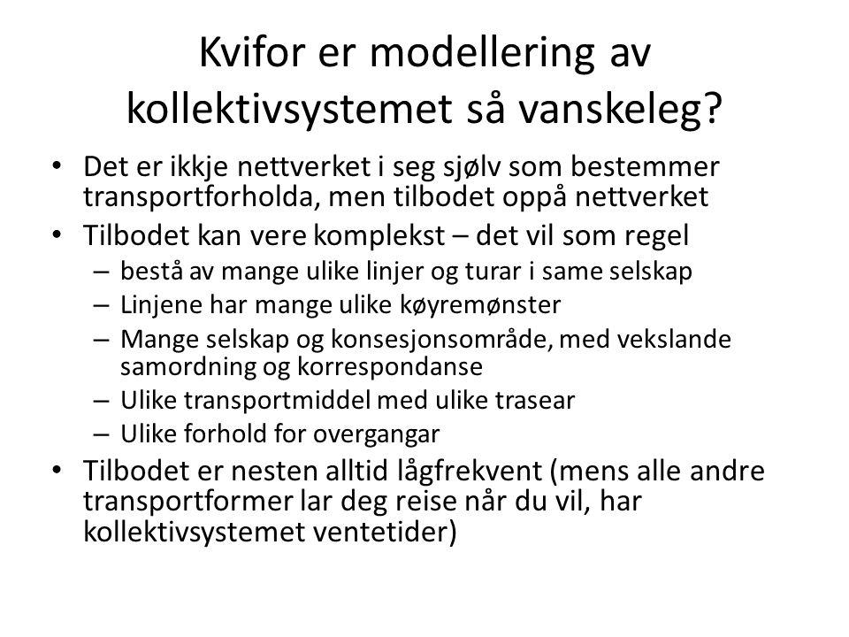 Kvifor er modellering av kollektivsystemet så vanskeleg? Det er ikkje nettverket i seg sjølv som bestemmer transportforholda, men tilbodet oppå nettve