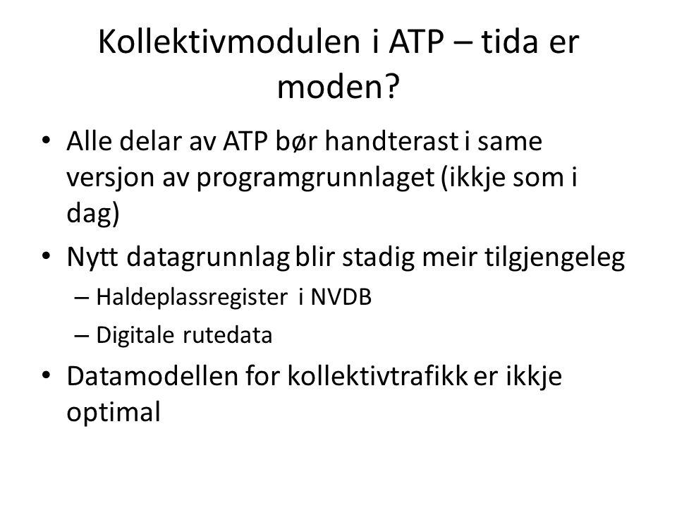 Kollektivmodulen i ATP – tida er moden? Alle delar av ATP bør handterast i same versjon av programgrunnlaget (ikkje som i dag) Nytt datagrunnlag blir