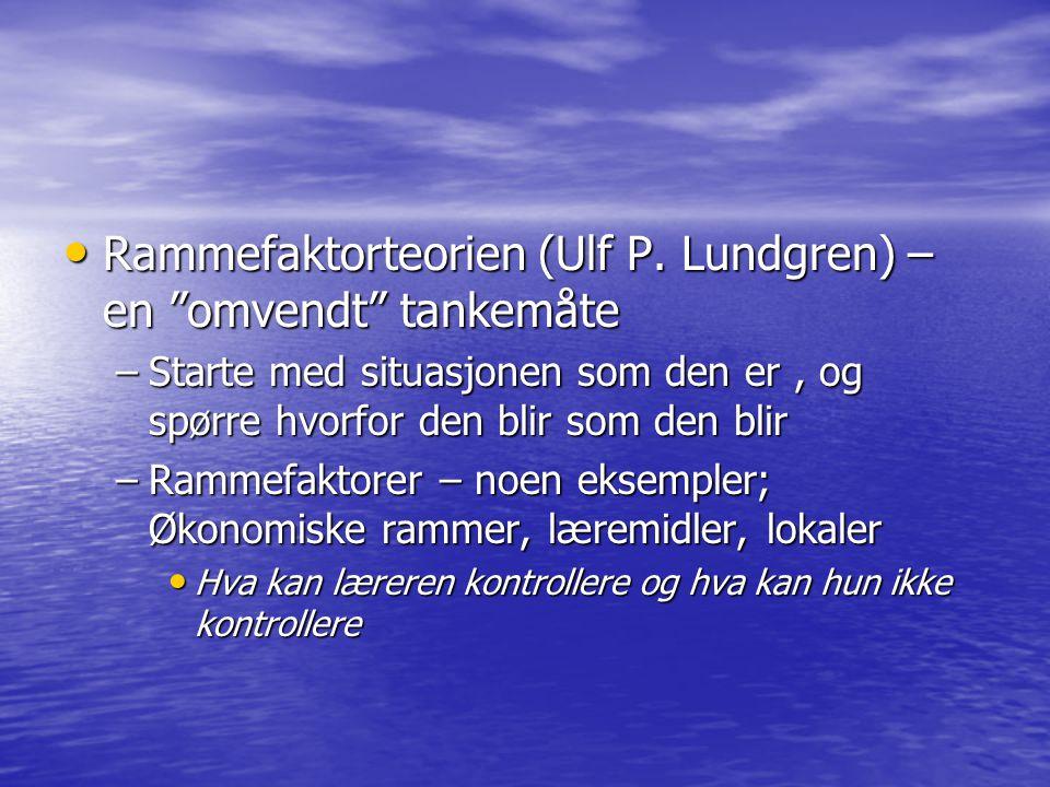 """Rammefaktorteorien (Ulf P. Lundgren) – en """"omvendt"""" tankemåte Rammefaktorteorien (Ulf P. Lundgren) – en """"omvendt"""" tankemåte –Starte med situasjonen so"""