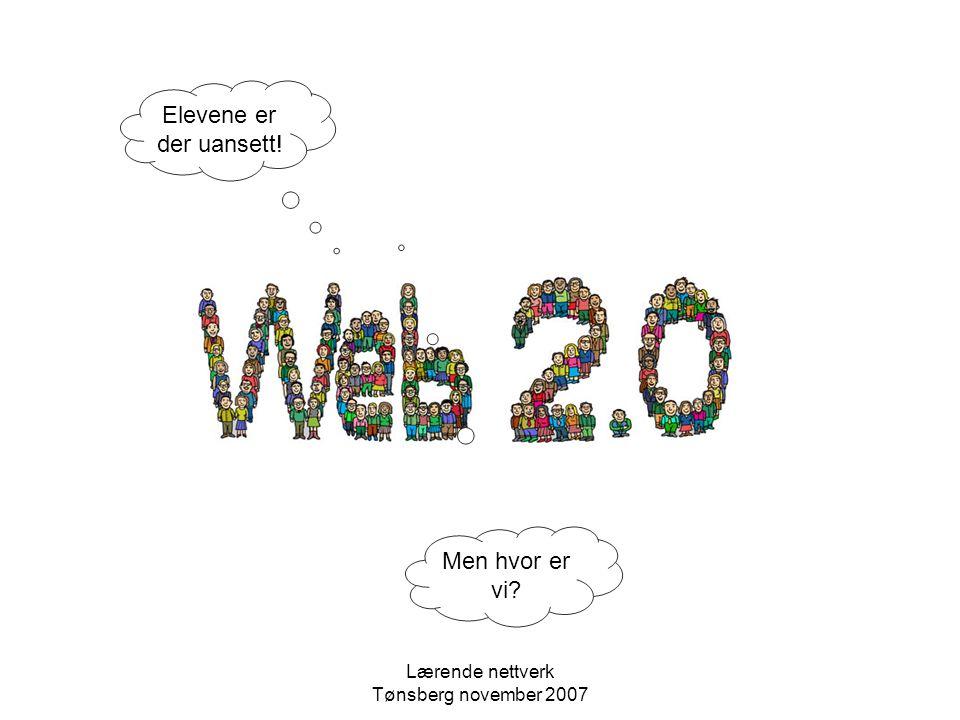 Lærende nettverk Tønsberg november 2007 Elevene er der uansett! Men hvor er vi?