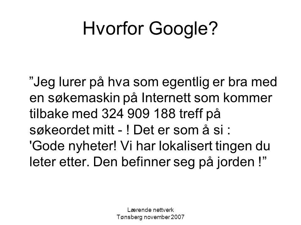 Lærende nettverk Tønsberg november 2007 Hvorfor Google.