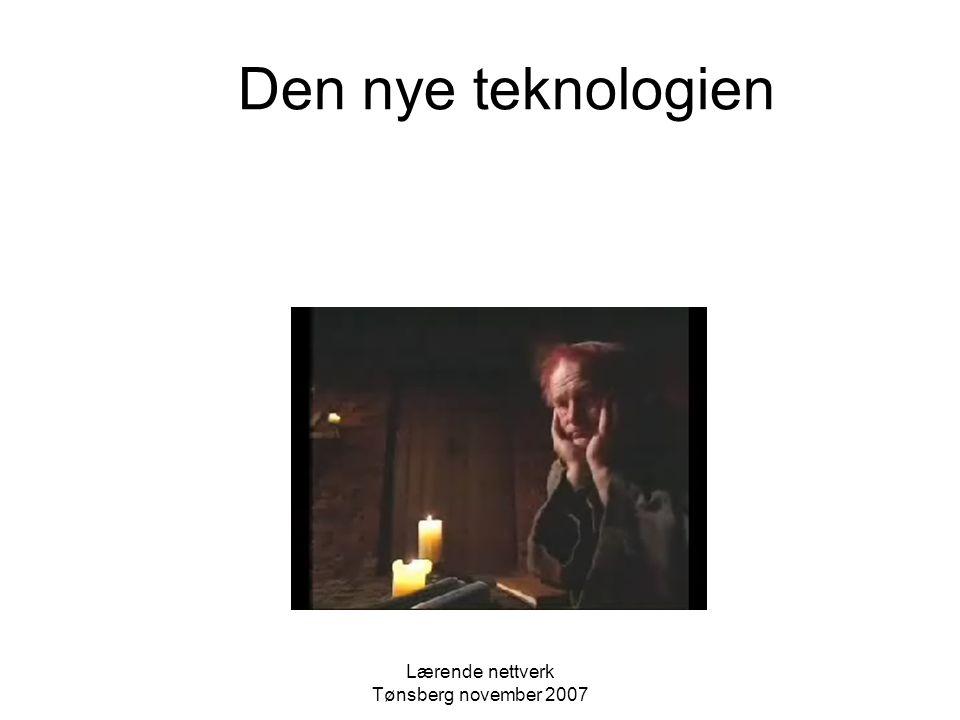 Lærende nettverk Tønsberg november 2007 Dagens elever er ikke lengre de som vårt utdanningssystem er konstruert for. -Marc Prensky