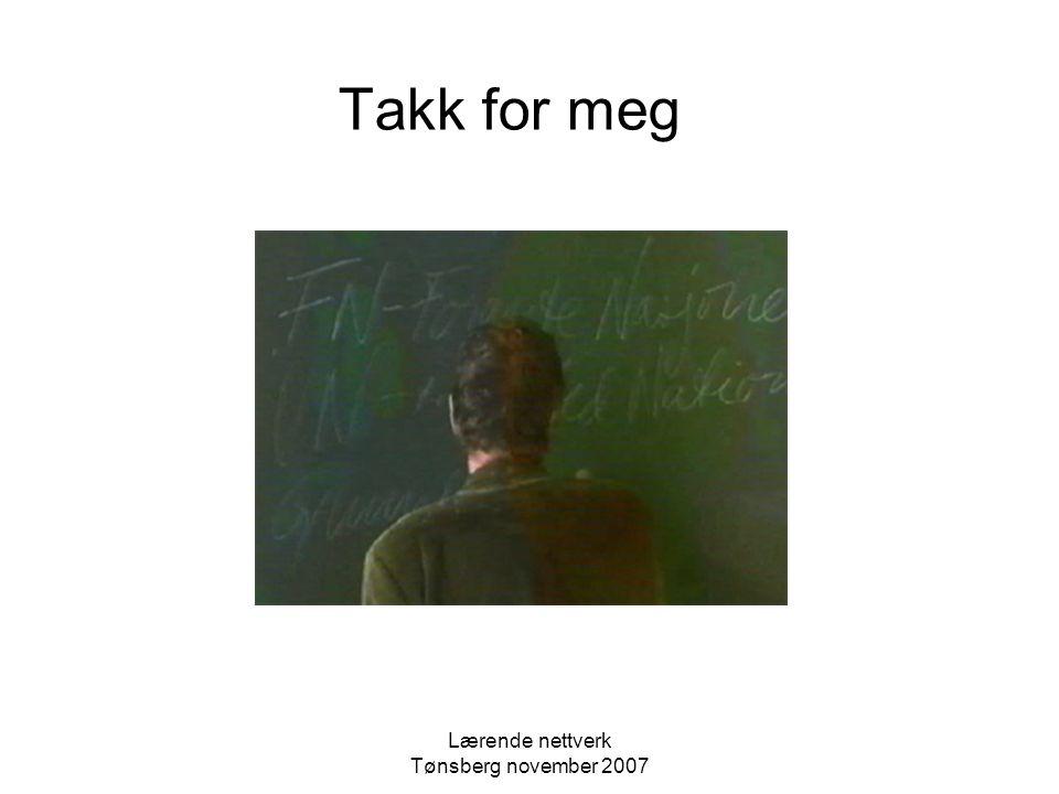 Lærende nettverk Tønsberg november 2007 Takk for meg
