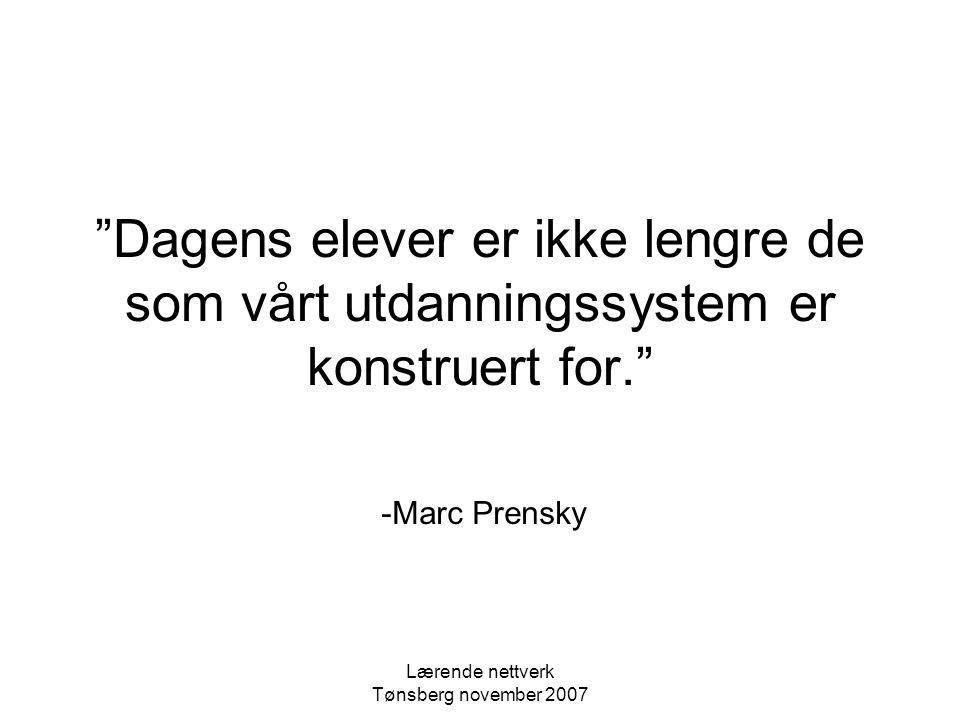 Lærende nettverk Tønsberg november 2007 Unge vil alltid forandre seg Det er opp til oss lærere å gjøre noe bedre mersmartere Og det krever mye arbeid.