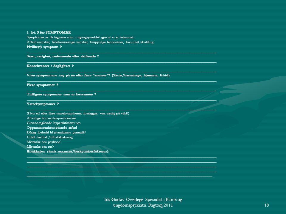 Ida Garløv. Overlege. Spesialist i Barne og ungdomspsykiatri. Fagtorg 201118 1. fot: S for SYMPTOMER Symptomer er de tegnene som i utgangspunktet gjør