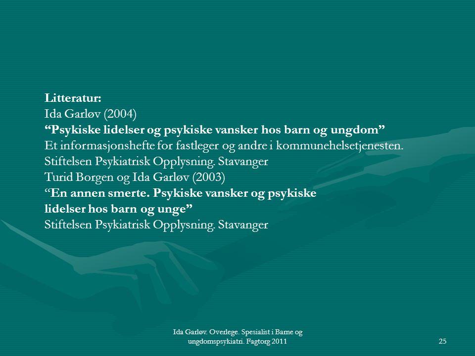 """Ida Garløv. Overlege. Spesialist i Barne og ungdomspsykiatri. Fagtorg 201125 Litteratur: Ida Garløv (2004) """"Psykiske lidelser og psykiske vansker hos"""