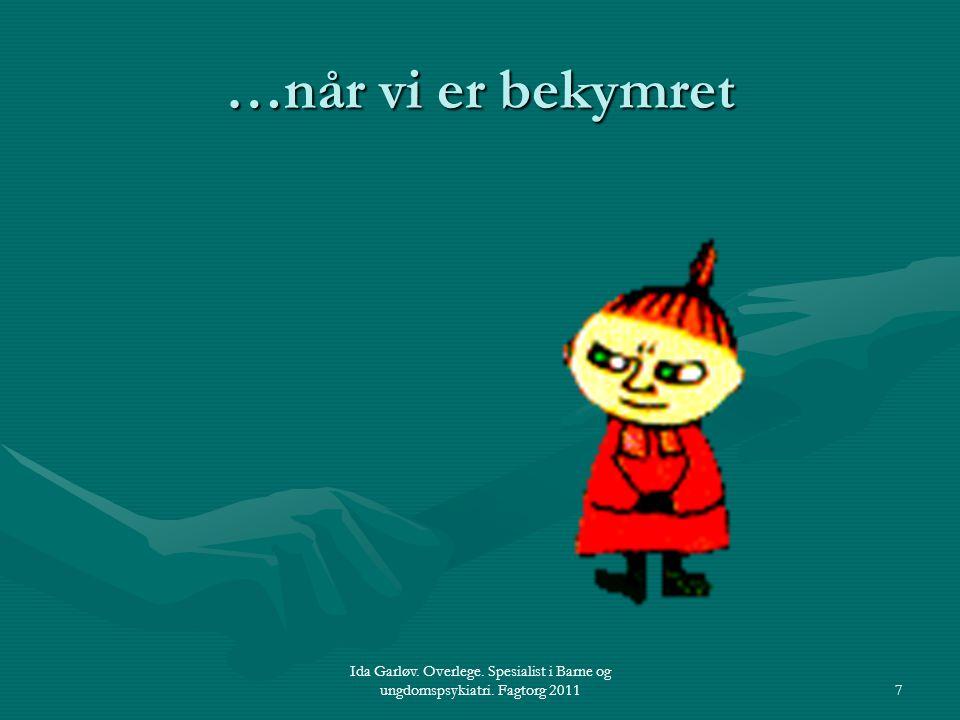 Ida Garløv. Overlege. Spesialist i Barne og ungdomspsykiatri. Fagtorg 20117 …når vi er bekymret
