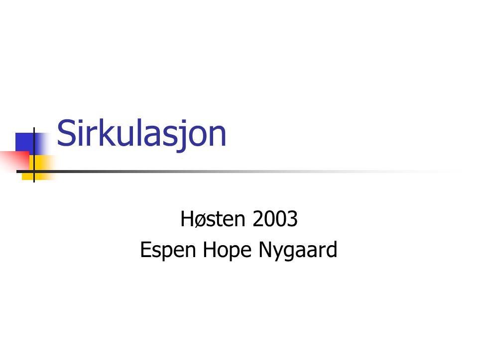 Sirkulasjon Høsten 2003 Espen Hope Nygaard