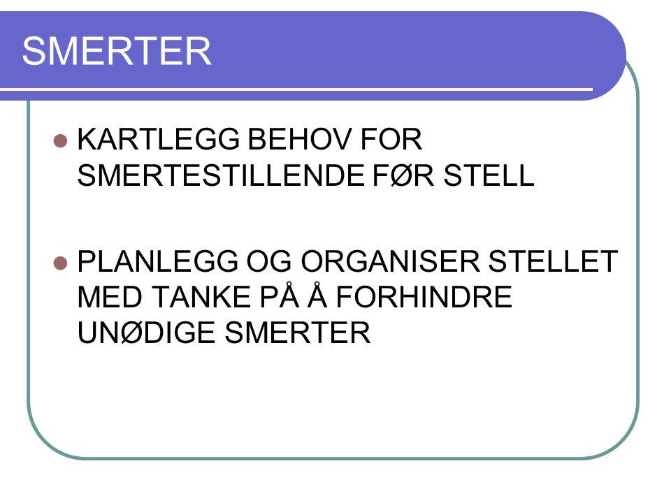 SMERTER KARTLEGG BEHOV FOR SMERTESTILLENDE FØR STELL PLANLEGG OG ORGANISER STELLET MED TANKE PÅ Å FORHINDRE UNØDIGE SMERTER