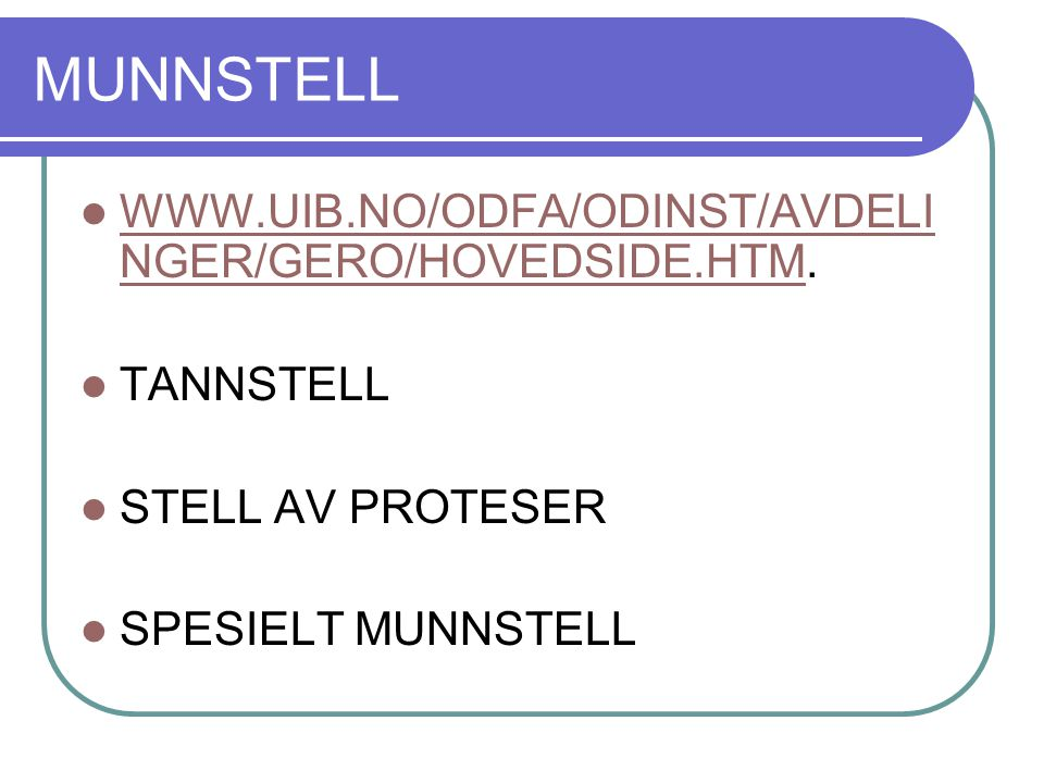 MUNNSTELL WWW.UIB.NO/ODFA/ODINST/AVDELI NGER/GERO/HOVEDSIDE.HTM. WWW.UIB.NO/ODFA/ODINST/AVDELI NGER/GERO/HOVEDSIDE.HTM TANNSTELL STELL AV PROTESER SPE