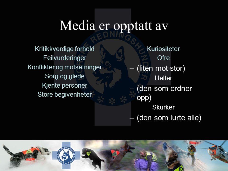 Media er opptatt av Kritikkverdige forhold Feilvurderinger Konflikter og motsetninger Sorg og glede Kjente personer Store begivenheter Kuriositeter Of