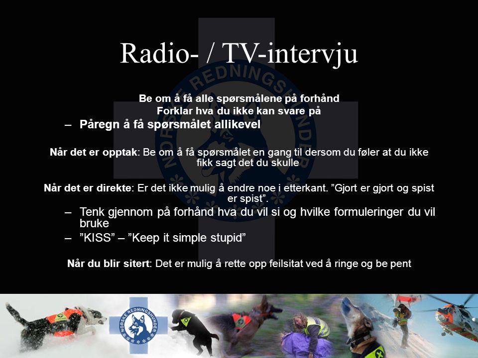 Radio- / TV-intervju Be om å få alle spørsmålene på forhånd Forklar hva du ikke kan svare på –Påregn å få spørsmålet allikevel Når det er opptak: Be o