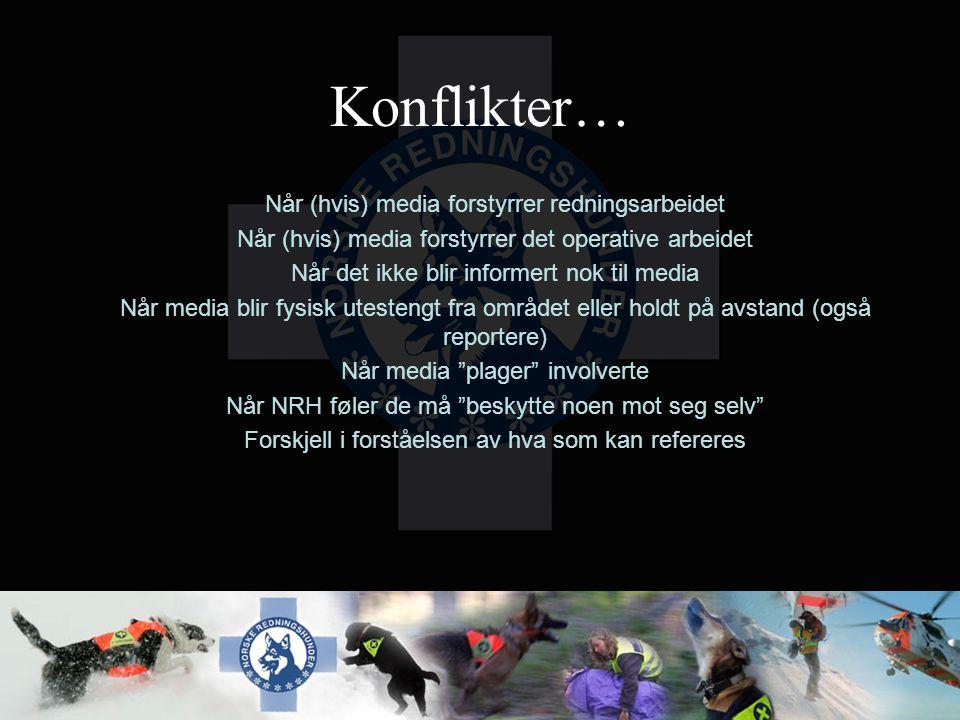 Konflikter… Når (hvis) media forstyrrer redningsarbeidet Når (hvis) media forstyrrer det operative arbeidet Når det ikke blir informert nok til media