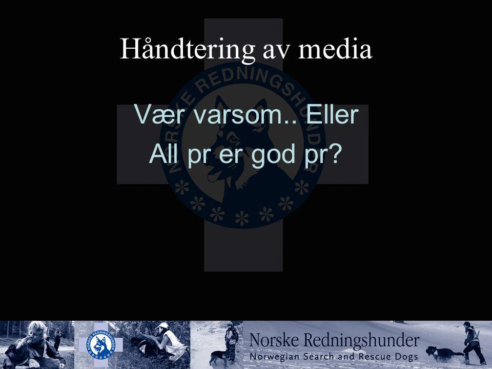 Håndtering av media Vær varsom.. Eller All pr er god pr?