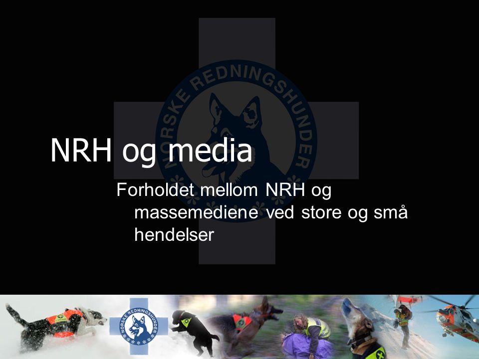 Mediahåndtering Målsetting: Veiledning for NRHs OL for å forstå / takle media før / under / etter aksjon.