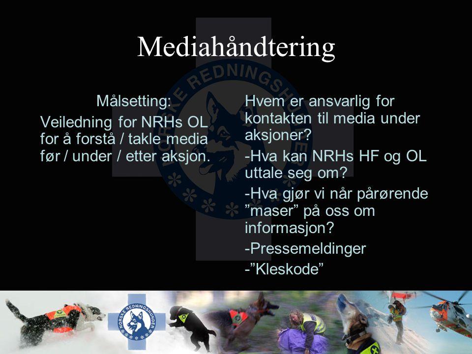 Mediahåndtering Målsetting: Veiledning for NRHs OL for å forstå / takle media før / under / etter aksjon. Hvem er ansvarlig for kontakten til media un