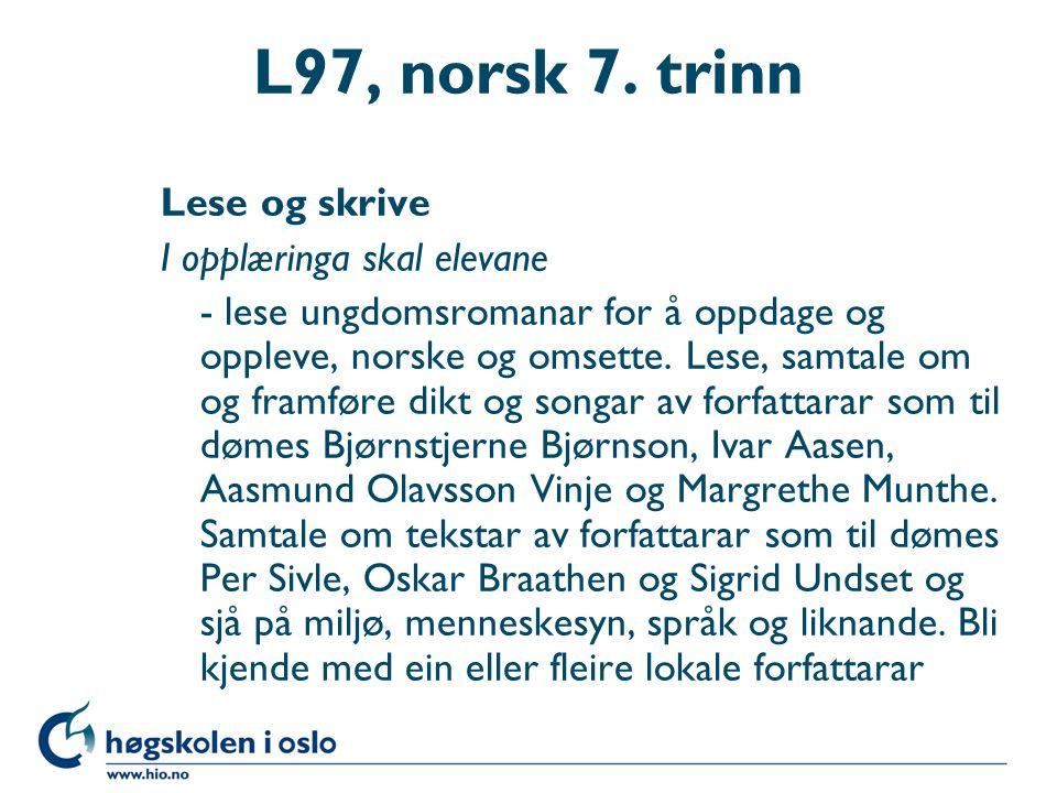 L97, norsk 7. trinn Lese og skrive I opplæringa skal elevane - lese ungdomsromanar for å oppdage og oppleve, norske og omsette. Lese, samtale om og fr