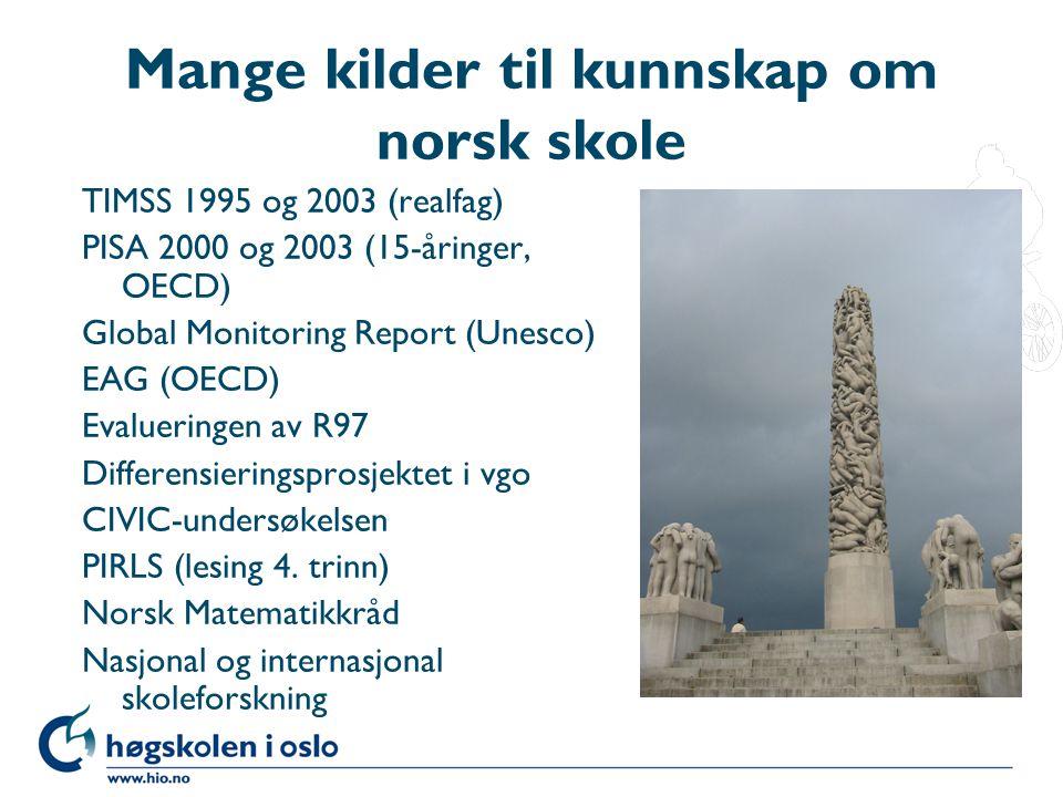 Mange kilder til kunnskap om norsk skole TIMSS 1995 og 2003 (realfag) PISA 2000 og 2003 (15-åringer, OECD) Global Monitoring Report (Unesco) EAG (OECD