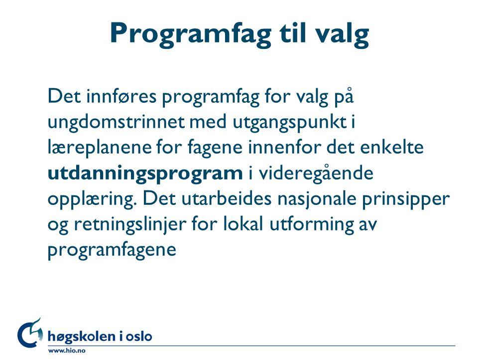Programfag til valg Det innføres programfag for valg på ungdomstrinnet med utgangspunkt i læreplanene for fagene innenfor det enkelte utdanningsprogram i videregående opplæring.