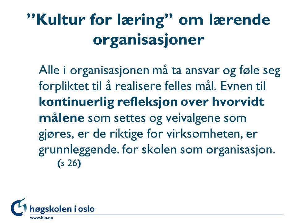 """""""Kultur for læring"""" om lærende organisasjoner Alle i organisasjonen må ta ansvar og føle seg forpliktet til å realisere felles mål. Evnen til kontinue"""