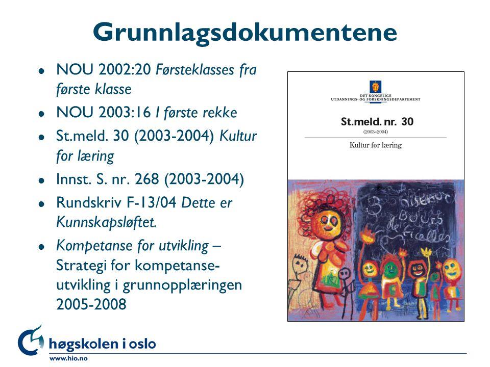 Grunnlagsdokumentene l NOU 2002:20 Førsteklasses fra første klasse l NOU 2003:16 I første rekke l St.meld. 30 (2003-2004) Kultur for læring l Innst. S