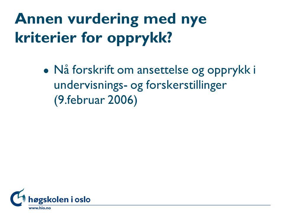 Annen vurdering med nye kriterier for opprykk? l Nå forskrift om ansettelse og opprykk i undervisnings- og forskerstillinger (9.februar 2006)
