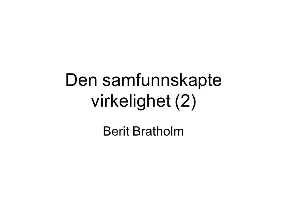 Den samfunnskapte virkelighet (2) Berit Bratholm