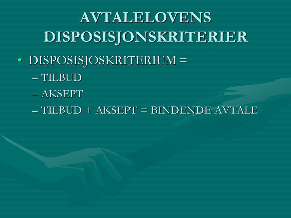 AVTALELOVENS DISPOSISJONSKRITERIER DISPOSISJOSKRITERIUM =DISPOSISJOSKRITERIUM = –TILBUD –AKSEPT –TILBUD + AKSEPT = BINDENDE AVTALE