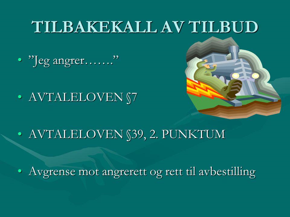 """TILBAKEKALL AV TILBUD """"Jeg angrer…….""""""""Jeg angrer……."""" AVTALELOVEN §7AVTALELOVEN §7 AVTALELOVEN §39, 2. PUNKTUMAVTALELOVEN §39, 2. PUNKTUM Avgrense mot"""